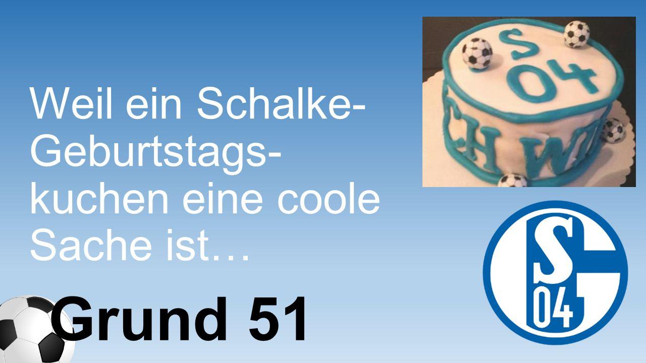 Weil ein Schalke- Geburtstags- kuchen eine coole Sache ist…