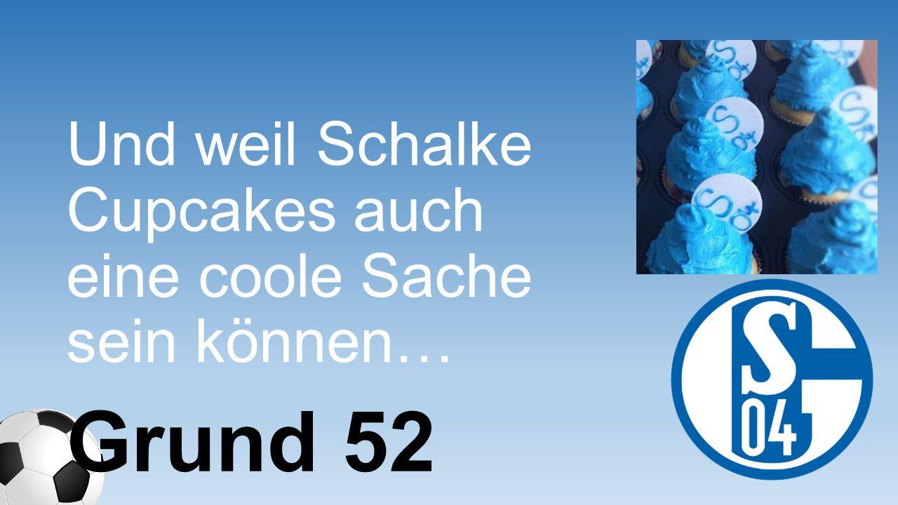 Und weil Schalke Cupcakes auch eine coole Sache sein können…