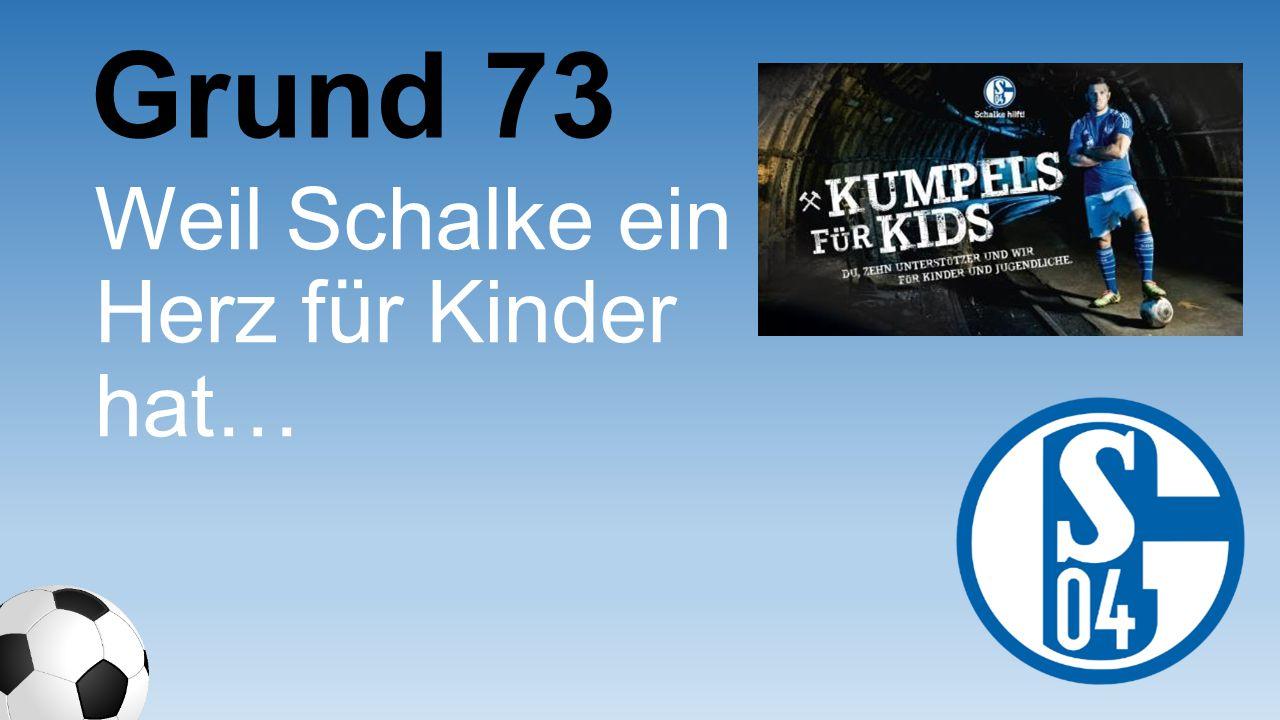 Grund 73 Weil Schalke ein Herz für Kinder hat…