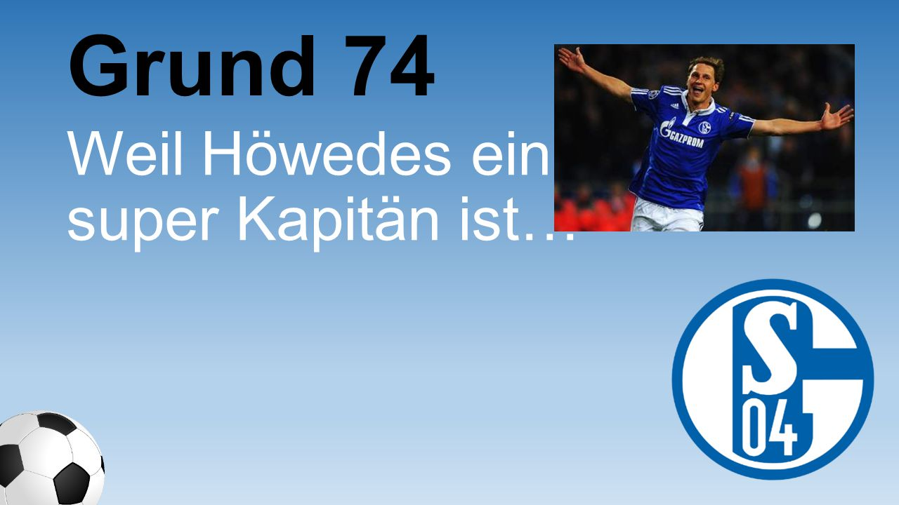 Grund 74 Weil Höwedes ein super Kapitän ist…