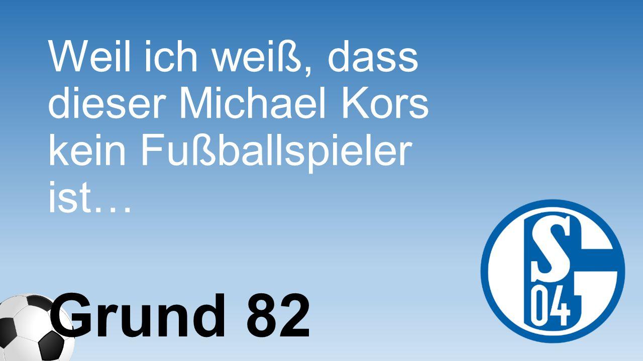 Weil ich weiß, dass dieser Michael Kors kein Fußballspieler ist…