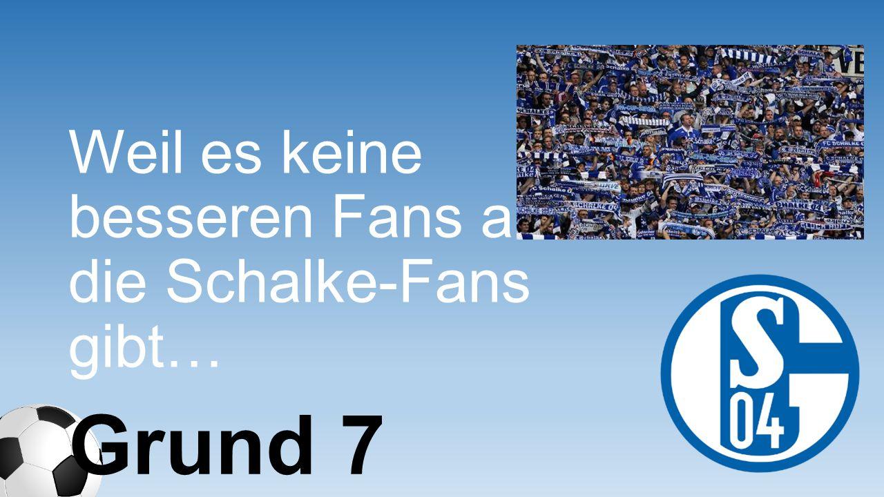 Weil es keine besseren Fans als die Schalke-Fans gibt…