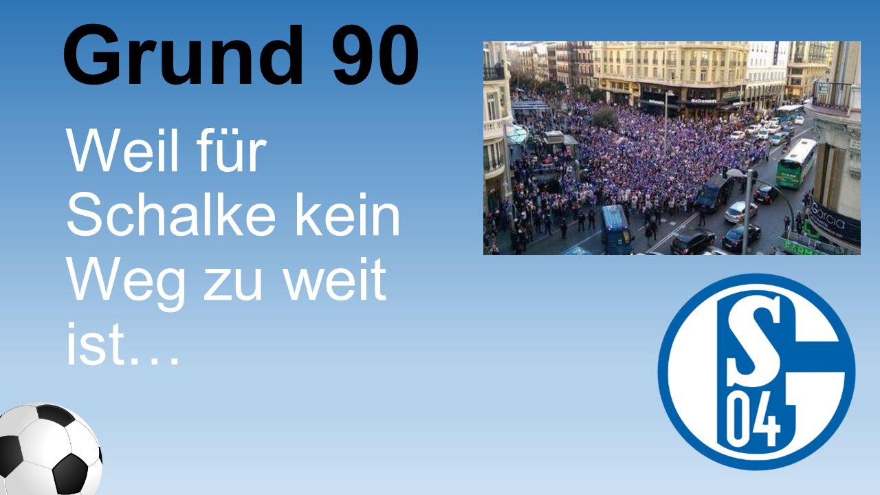Grund 90 Weil für Schalke kein Weg zu weit ist…