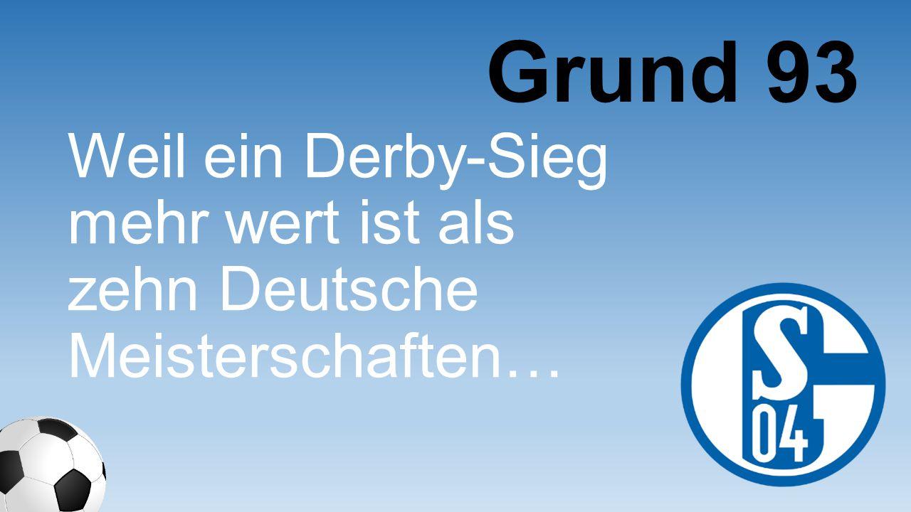 Grund 93 Weil ein Derby-Sieg mehr wert ist als zehn Deutsche Meisterschaft en…