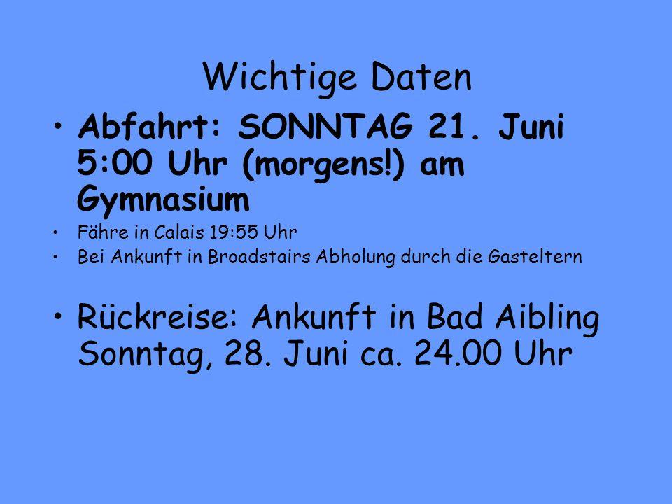 Wichtige Daten Abfahrt: SONNTAG 21. Juni 5:00 Uhr (morgens!) am Gymnasium. Fähre in Calais 19:55 Uhr.