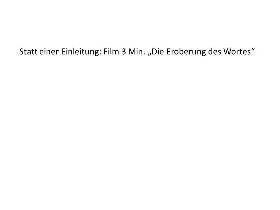 """Statt einer Einleitung: Film 3 Min. """"Die Eroberung des Wortes"""