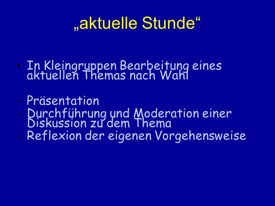 """""""aktuelle Stunde In Kleingruppen Bearbeitung eines aktuellen Themas nach Wahl. Präsentation."""