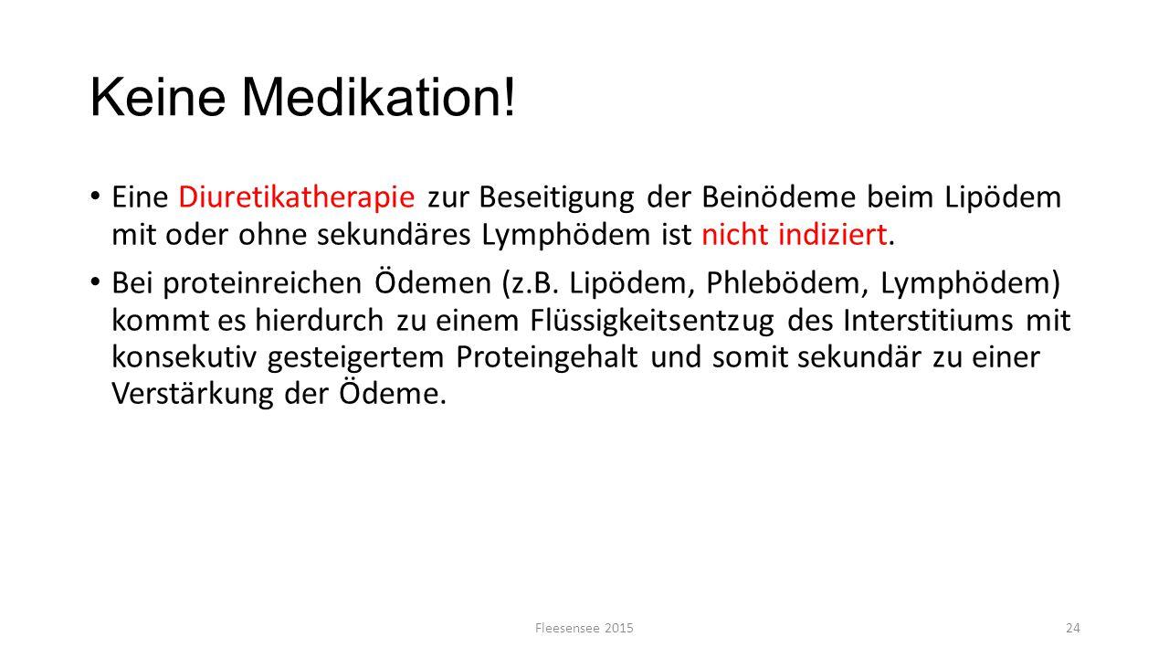 Keine Medikation! Eine Diuretikatherapie zur Beseitigung der Beinödeme beim Lipödem mit oder ohne sekundäres Lymphödem ist nicht indiziert.