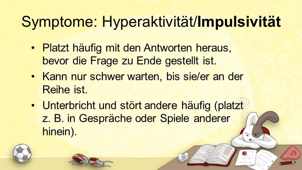 Symptome: Hyperaktivität/Impulsivität