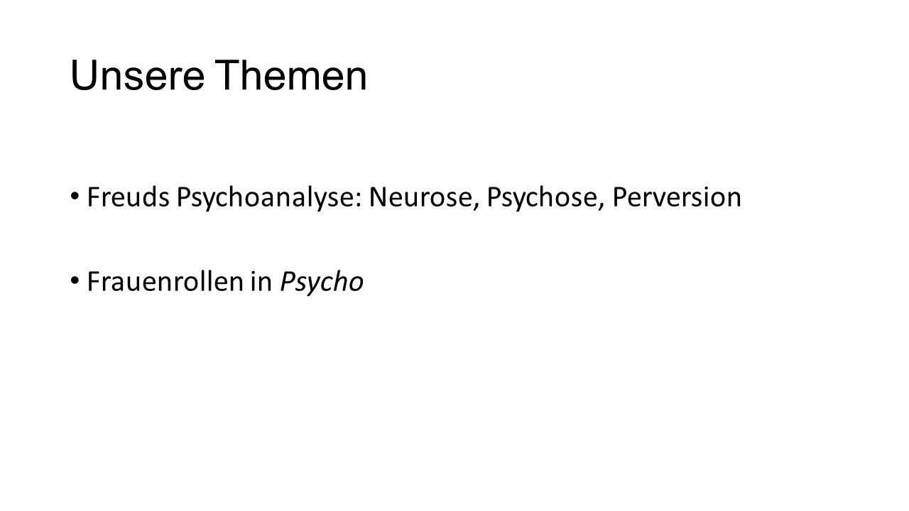 Unsere Themen Freuds Psychoanalyse: Neurose, Psychose, Perversion