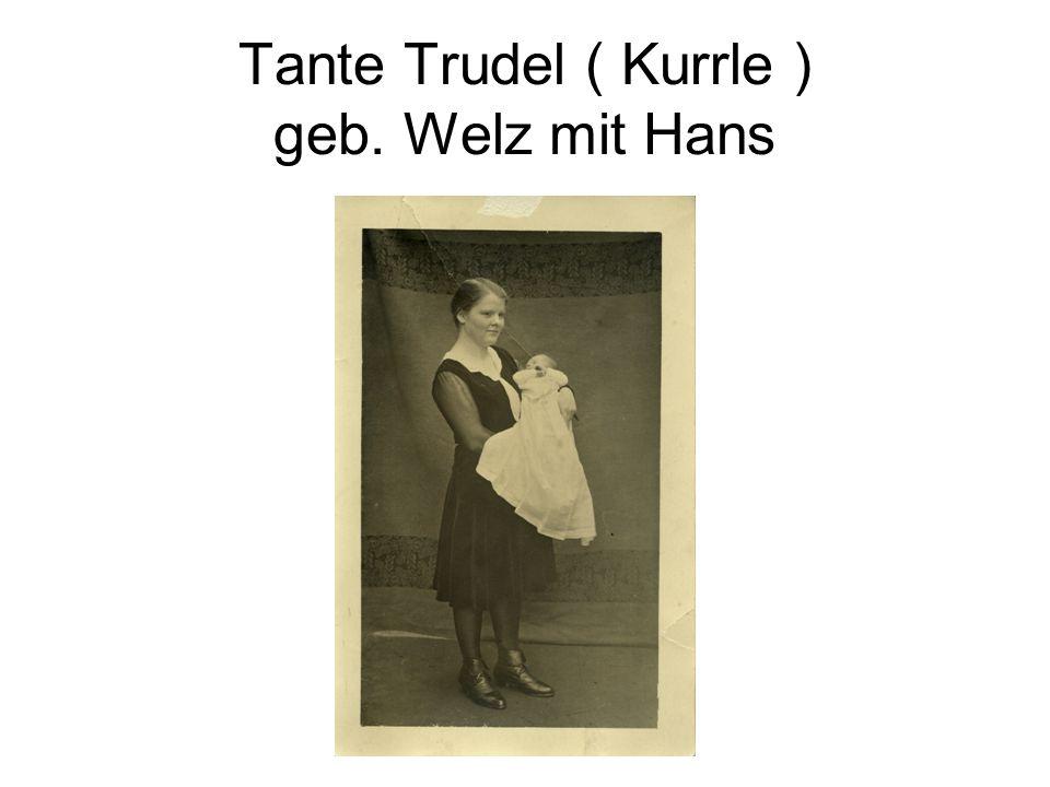 Tante Trudel ( Kurrle ) geb. Welz mit Hans