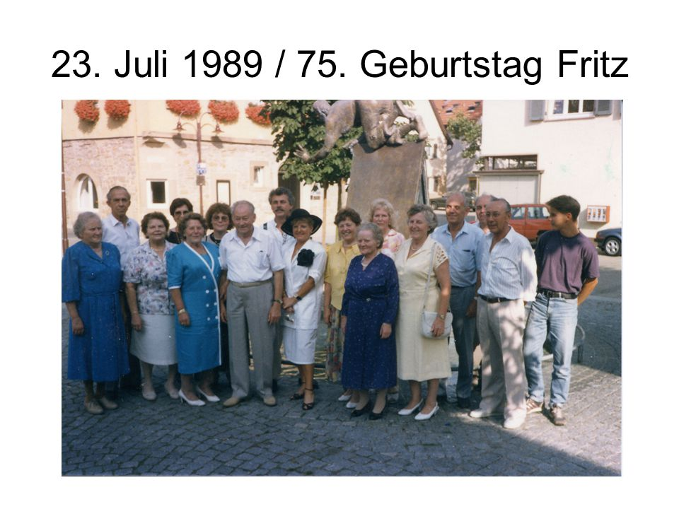 23. Juli 1989 / 75. Geburtstag Fritz