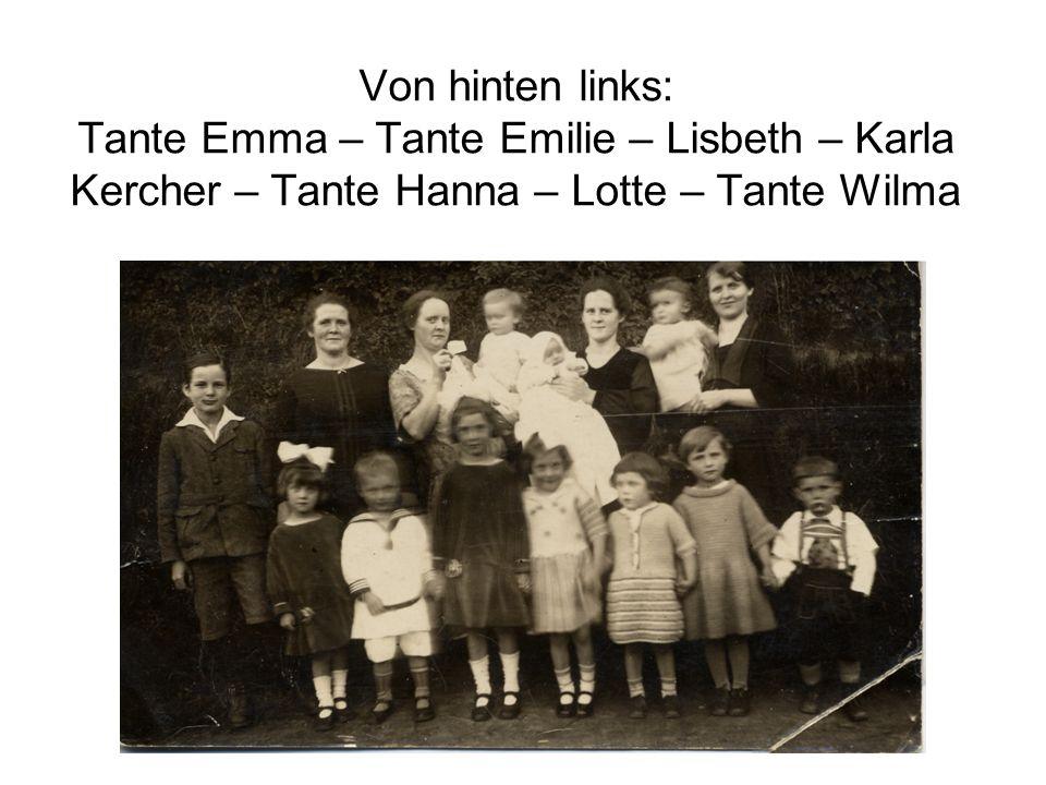 Von hinten links: Tante Emma – Tante Emilie – Lisbeth – Karla Kercher – Tante Hanna – Lotte – Tante Wilma