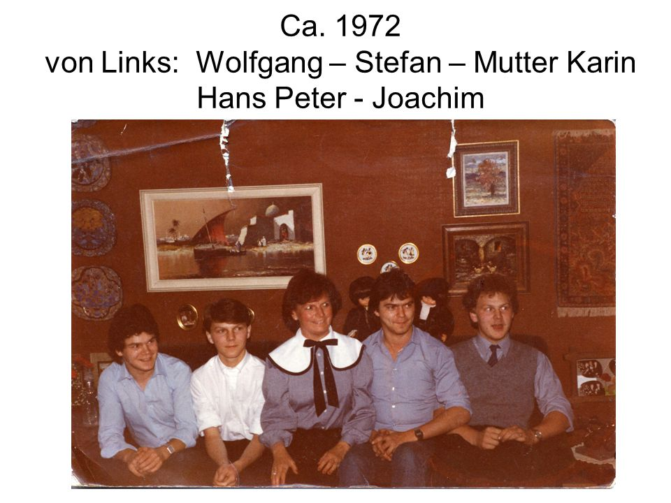 Ca. 1972 von Links: Wolfgang – Stefan – Mutter Karin Hans Peter - Joachim