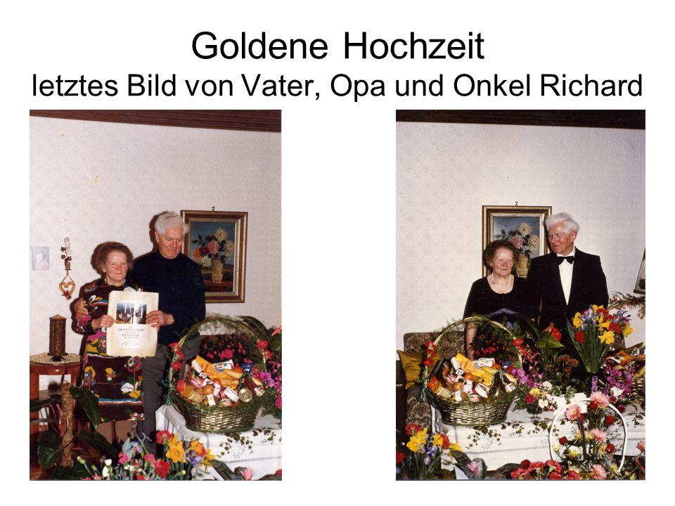 Goldene Hochzeit letztes Bild von Vater, Opa und Onkel Richard