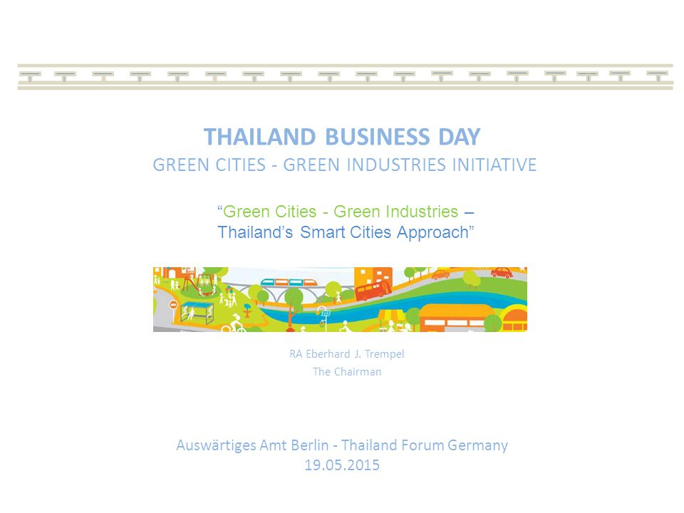 THAILAND BUSINESS DAY GREEN CITIES - GREEN INDUSTRIES INITIATIVE