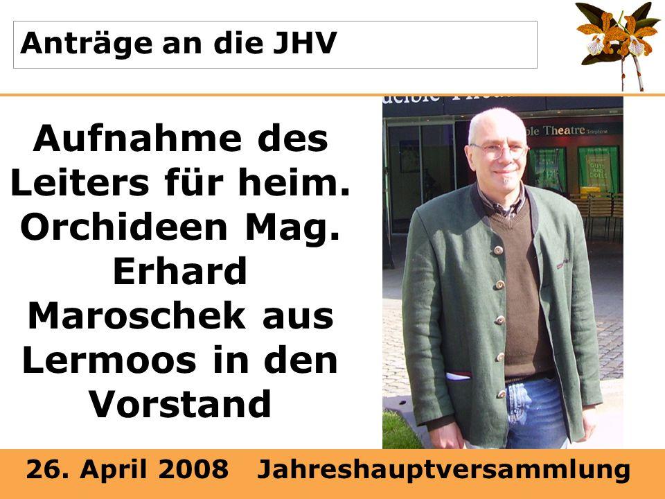 Anträge an die JHV Aufnahme des Leiters für heim. Orchideen Mag.