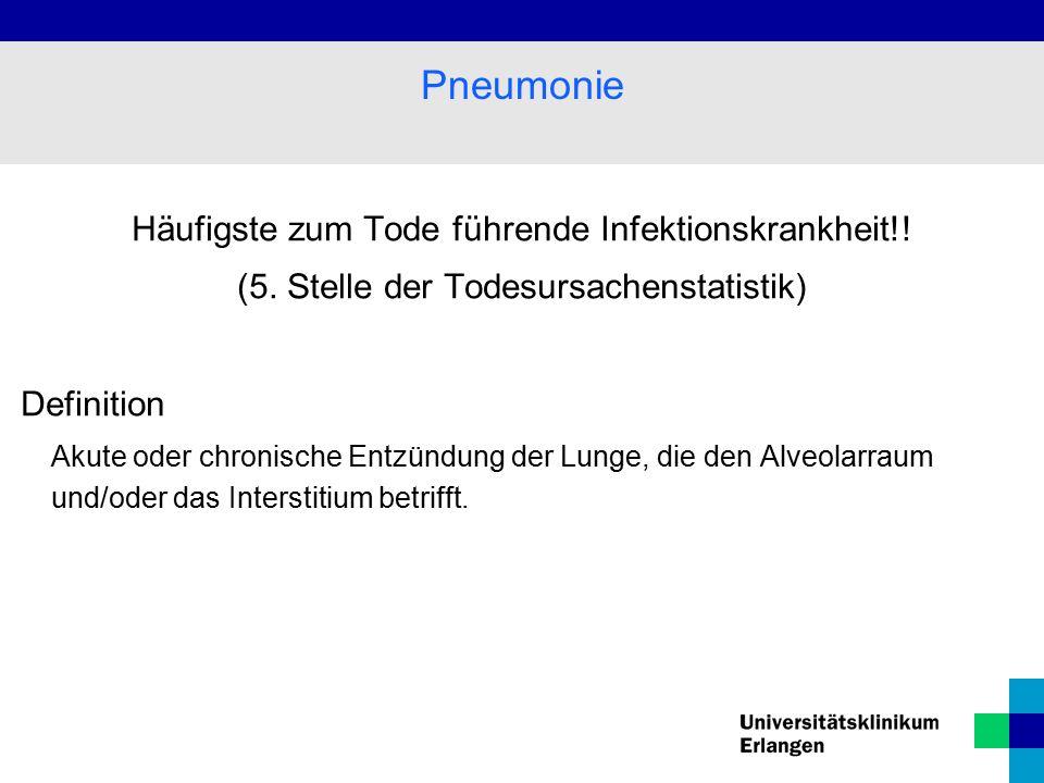 Pneumonie Häufigste zum Tode führende Infektionskrankheit!!