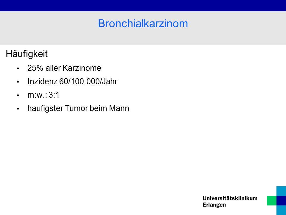 Bronchialkarzinom Häufigkeit 25% aller Karzinome