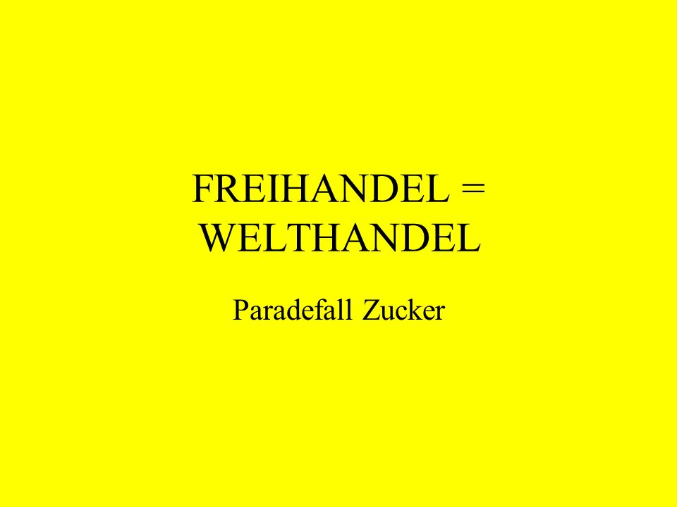 FREIHANDEL = WELTHANDEL
