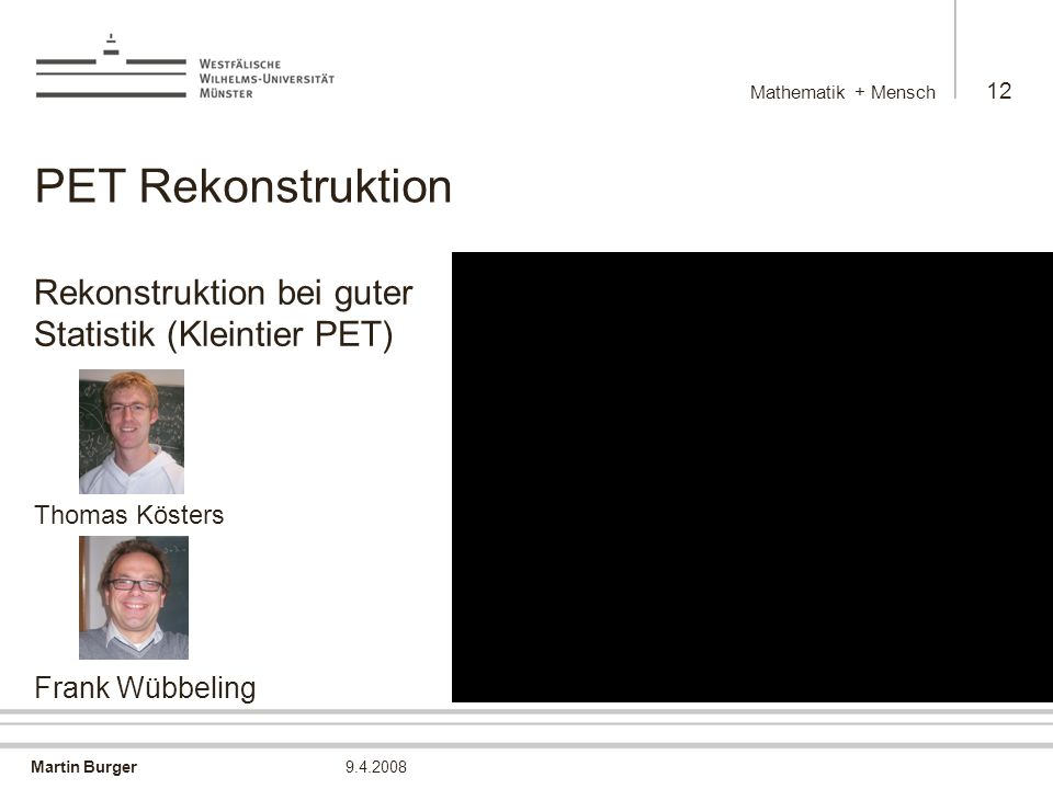 Mathematik + Mensch PET Rekonstruktion. Rekonstruktion bei guter Statistik (Kleintier PET) Thomas Kösters Frank Wübbeling.