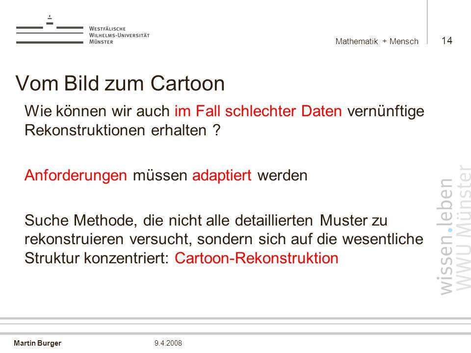 Mathematik + Mensch Vom Bild zum Cartoon. Wie können wir auch im Fall schlechter Daten vernünftige Rekonstruktionen erhalten