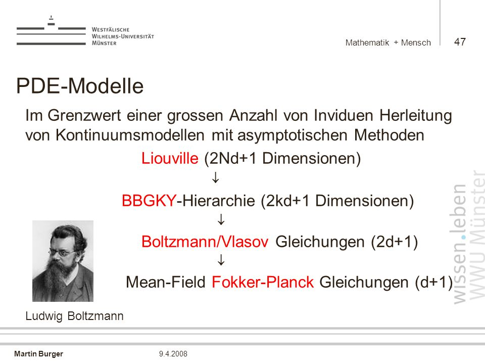 Mathematik + Mensch PDE-Modelle. Im Grenzwert einer grossen Anzahl von Inviduen Herleitung von Kontinuumsmodellen mit asymptotischen Methoden.