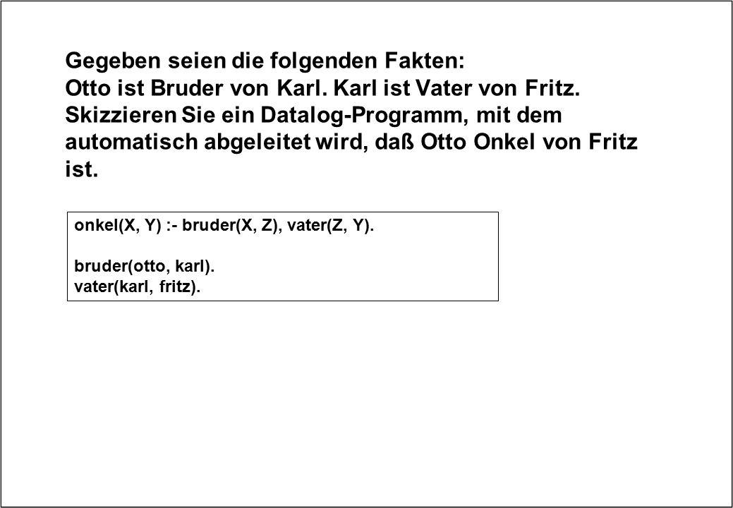 Gegeben seien die folgenden Fakten: Otto ist Bruder von Karl