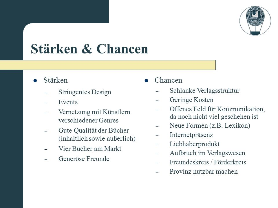 Stärken & Chancen Stärken Chancen Stringentes Design