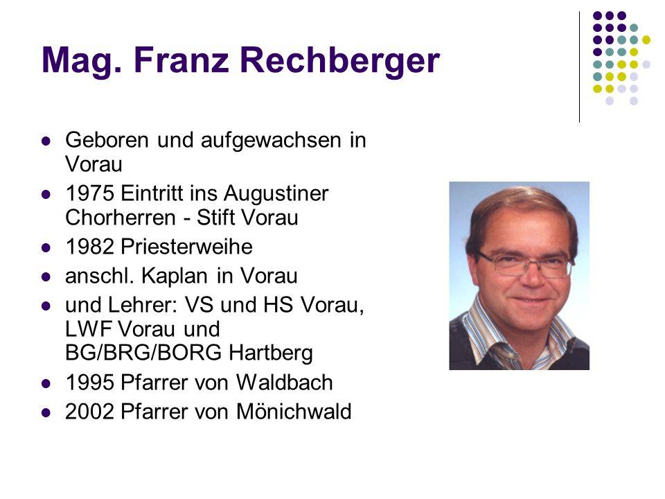 Mag. Franz Rechberger Geboren und aufgewachsen in Vorau
