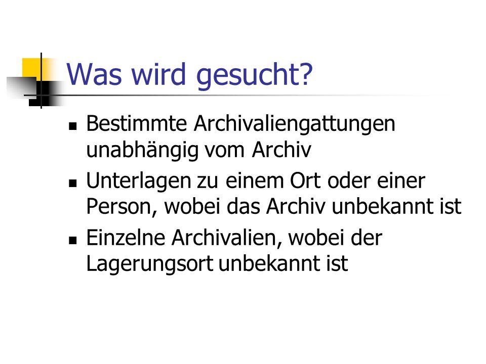 Was wird gesucht Bestimmte Archivaliengattungen unabhängig vom Archiv