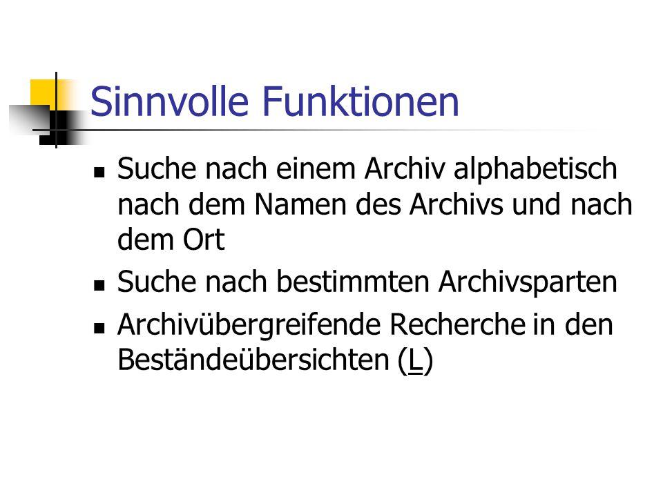 Sinnvolle Funktionen Suche nach einem Archiv alphabetisch nach dem Namen des Archivs und nach dem Ort.
