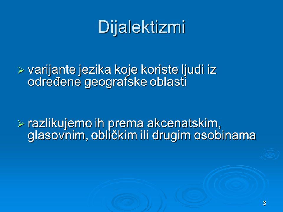 Dijalektizmi varijante jezika koje koriste ljudi iz određene geografske oblasti.