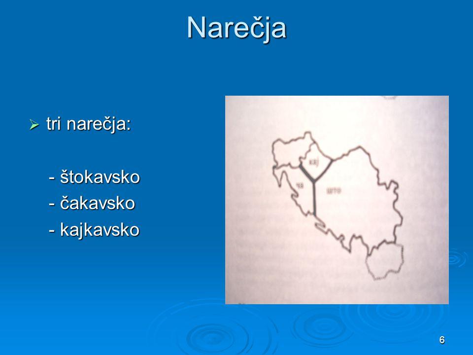 Narečja tri narečja: - štokavsko - čakavsko - kajkavsko