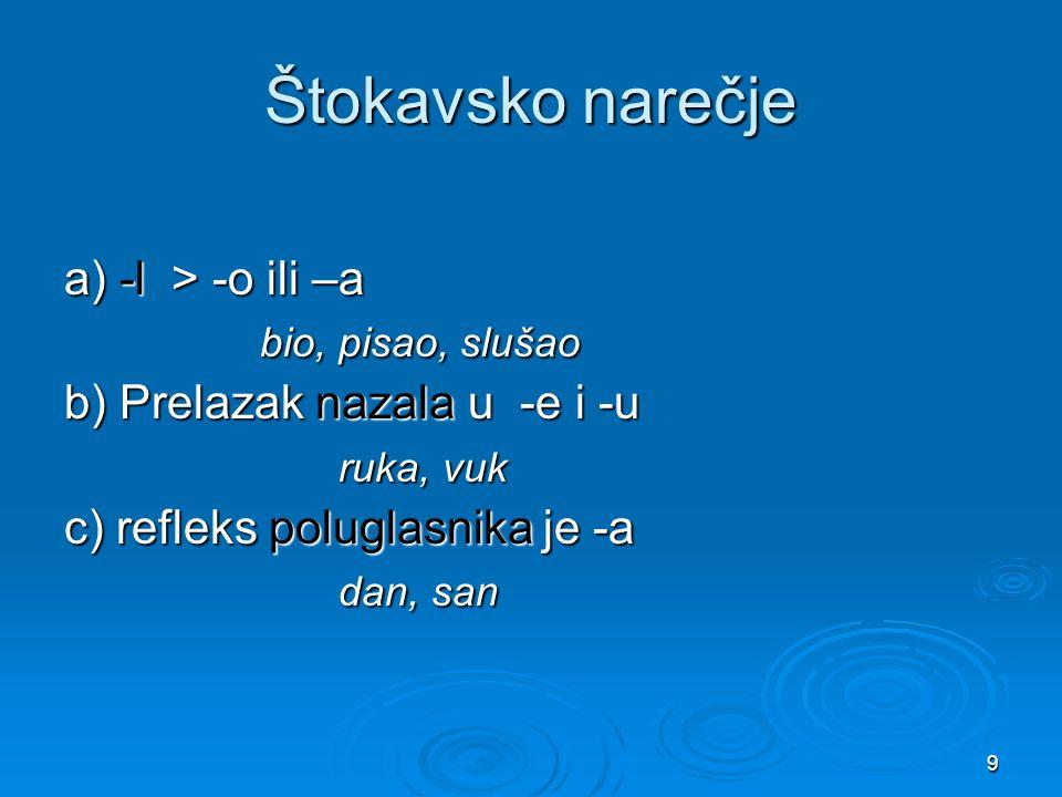 Štokavsko narečje a) -l > -o ili –a bio, pisao, slušao