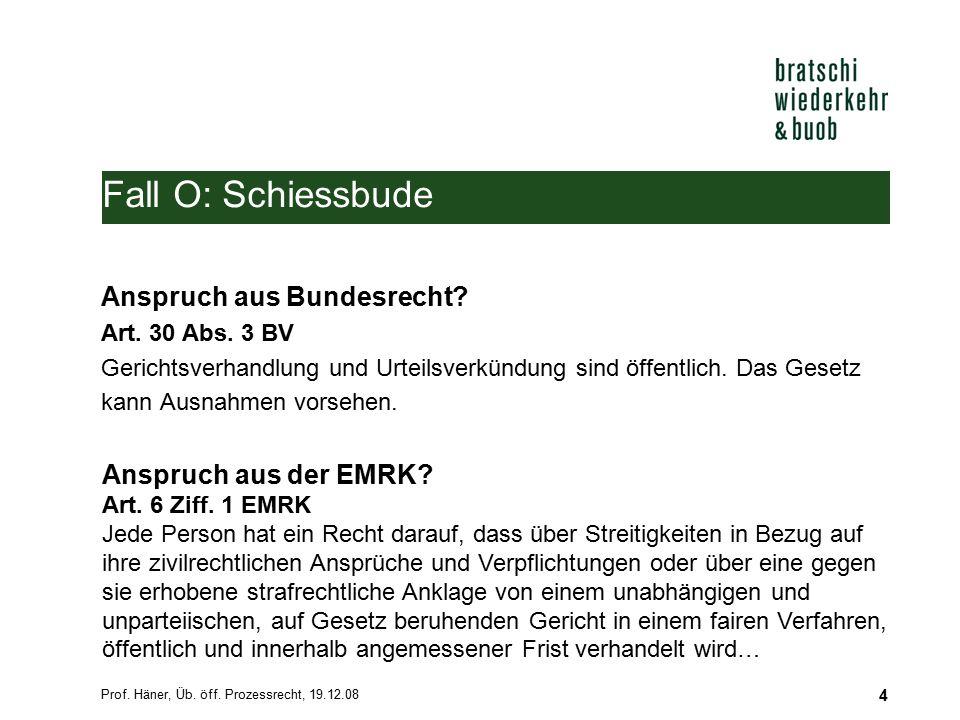Fall O: Schiessbude Anspruch aus Bundesrecht Anspruch aus der EMRK