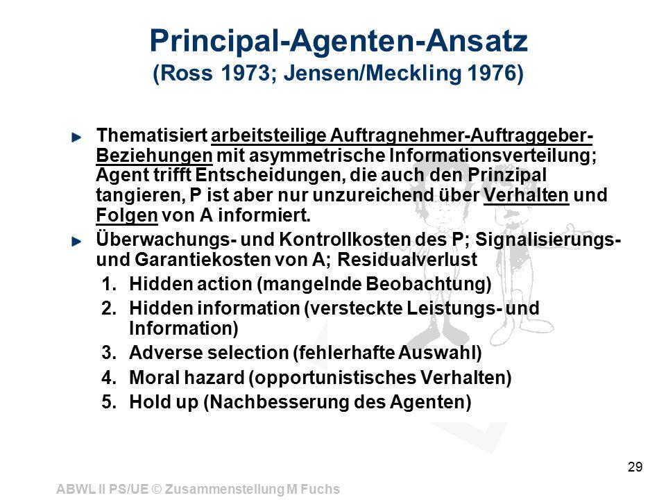 Principal-Agenten-Ansatz (Ross 1973; Jensen/Meckling 1976)