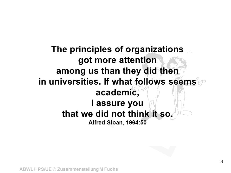The principles of organizations got more attention among us than they did then in universities.