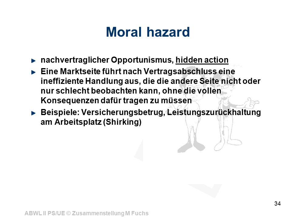 Moral hazard nachvertraglicher Opportunismus, hidden action