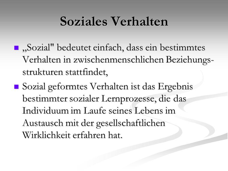 """Soziales Verhalten """"Sozial bedeutet einfach, dass ein bestimmtes Verhalten in zwischenmenschlichen Beziehungs-strukturen stattfindet,"""