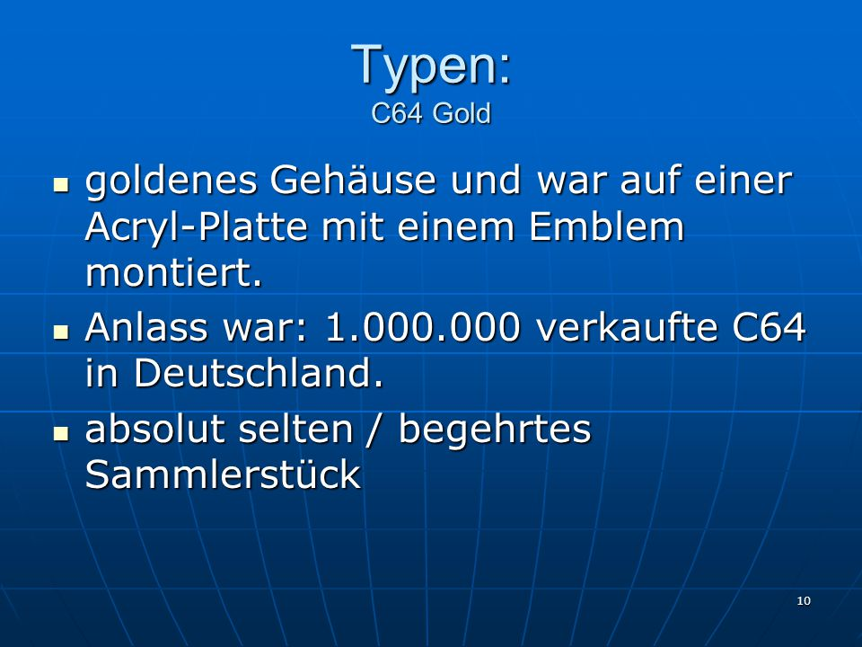 Typen: C64 Gold goldenes Gehäuse und war auf einer Acryl-Platte mit einem Emblem montiert. Anlass war: 1.000.000 verkaufte C64 in Deutschland.