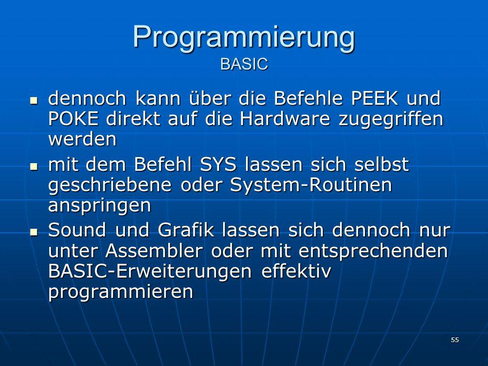 Programmierung BASIC dennoch kann über die Befehle PEEK und POKE direkt auf die Hardware zugegriffen werden.