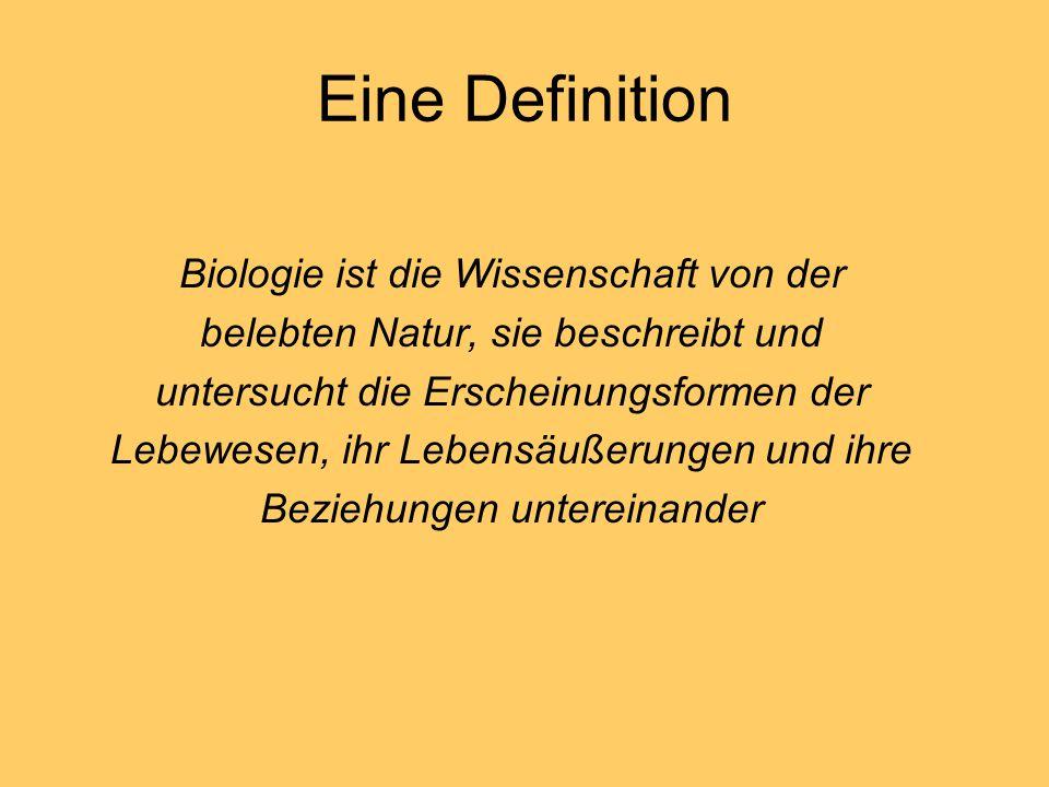 Eine Definition Biologie ist die Wissenschaft von der