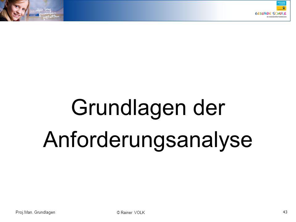 Grundlagen der Anforderungsanalyse Proj.Man. Grundlagen © Rainer VOLK