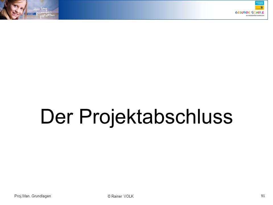 Der Projektabschluss Proj.Man. Grundlagen © Rainer VOLK