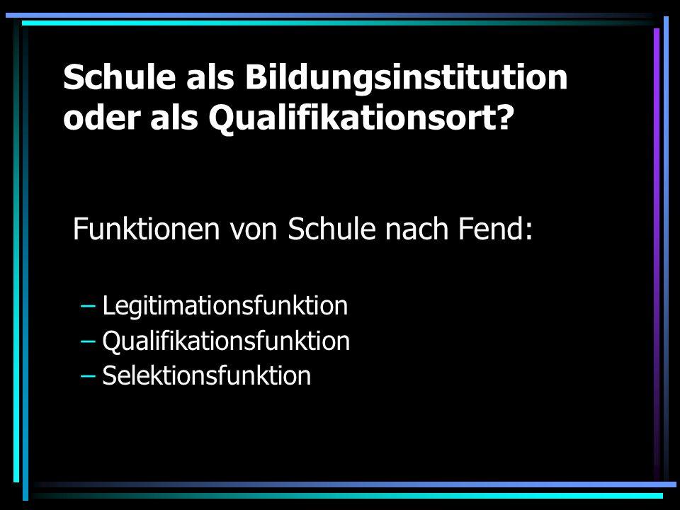 Schule als Bildungsinstitution oder als Qualifikationsort