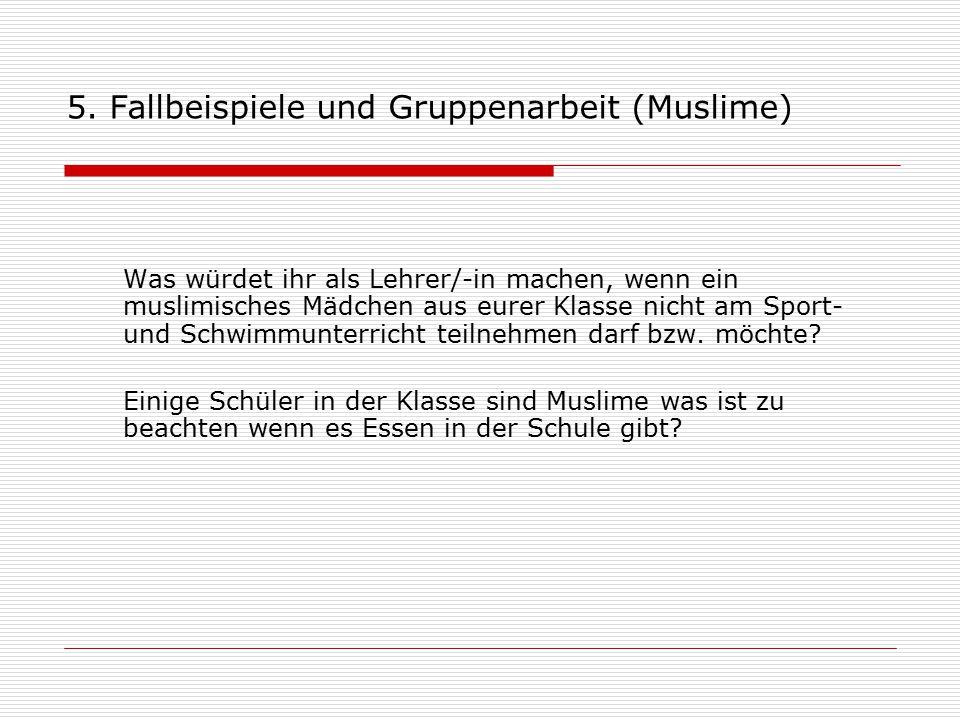 5. Fallbeispiele und Gruppenarbeit (Muslime)