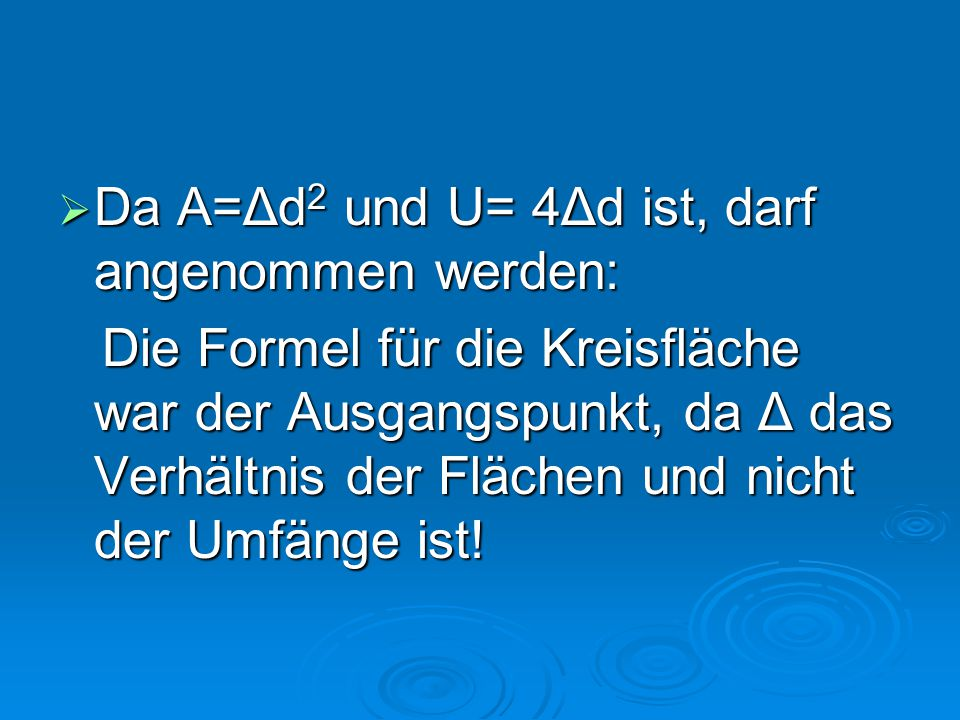 Da A=Δd2 und U= 4Δd ist, darf angenommen werden: