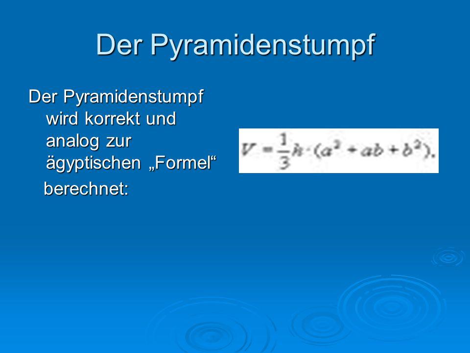 """Der Pyramidenstumpf Der Pyramidenstumpf wird korrekt und analog zur ägyptischen """"Formel berechnet:"""