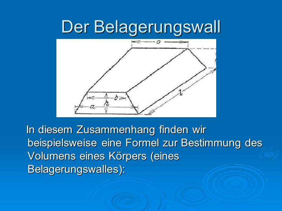 Der Belagerungswall In diesem Zusammenhang finden wir beispielsweise eine Formel zur Bestimmung des Volumens eines Körpers (eines Belagerungswalles):